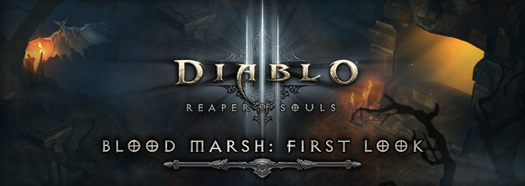 Reaper of souls� first look: Exploring the blood marsh