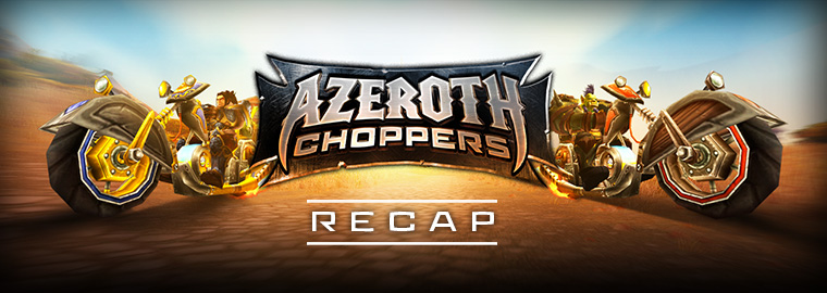Azeroth Choppers Series Recap