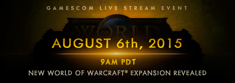 New World of Warcraft Expansion Unveiling at gamescom 2015 – Live Stream August 6