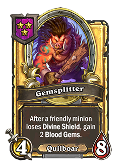 Golden Gemsplitter has double stats with a card text that reads after a friendly minion loses Divine Shield, gain 2 Blood Gems.