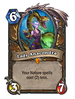 Lady Anacondra is a 6 mana 3 attack 7 health druid legendary minion with card text that reads your nature spells cost (2) less.