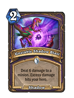 Unstable Shadow Blast is a 2 mana common warlock shadow spell that reads deal 6 damage to a minion. Excess damage hits your hero.