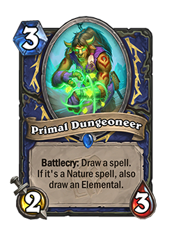 Primal Dungeoneer is a 3 mana 2 attack 3 health rare shaman minion with a battlecry that reads draw a spell if it's a nature spell also draw an elemental.