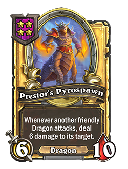 Golden Prestors Pyrospawn has double stats with a card text that reads whenever another friendly Dragon attacks, deal 6 damage to its target.