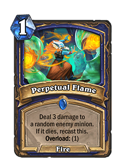 Perpetual Flame is a 1 cost rare shaman fire spell that reads deal 3 damage to a random enemy minion. If it dies, recast this. Overload: (1)