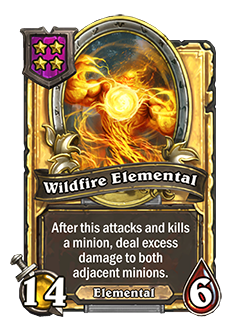 WildfireElemental golden pictured is a 14 attack and 6 health minion that reads after this attacks and kills a minion deal excess damage to both adjacent minions