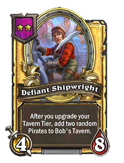 Golden Defiant Shipwrigh has double stats with a card text that reads After you upgrade your Tavern Tier, add two random Pirates to Bob's Tavern.