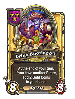 Golden Briny Bootlegger has double stats with a card text that reads At the end of your turn, if you have another Pirate, add 2 Gold Coins to your hand.