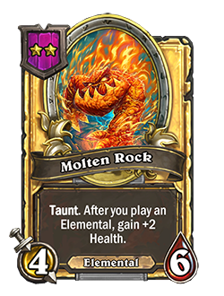 MoltenRock golden pictured is a 4 attack 6 health taunt minion that reads after you play an elemental gain +2 heath