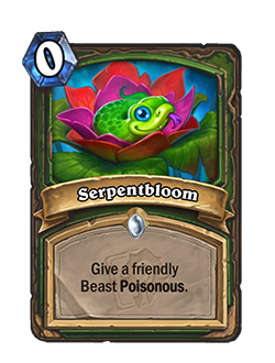 Serpentbloom is a 0 mana common Hunter Spell that reads Give a friendly Beast Poisonous.
