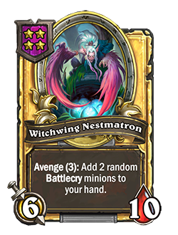 Golden Witchwing Nestmatron has double stats with card text that reads Avenge (3): Add 2 random Battlecry minions to your hand.