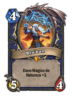 Bru'kan is a 4 mana 5/4, with Nature Spell Damage +3.