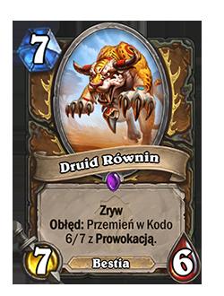 Druid Równin to stronnik 7/6 ze Zrywem za 7 kryształów many. Po aktywacji Obłędu przemieni się w Kodo 6/7 z Prowokacją.