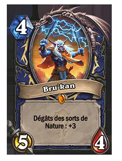 Bru'kan est une carte 5/4 coûtant 4 cristaux de mana donnant +3 aux dégâts des sorts de Nature.