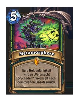 Metamorphose hat vorher 5 Schaden verursacht.