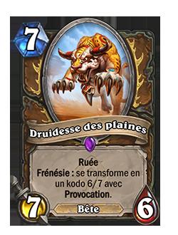 Druide des plaines est une carte 7/6 coûtant 7 cristaux de mana. Le druide se transforme en un kodo 6/7 avec Provocation lorsque Frénésie se déclenche.