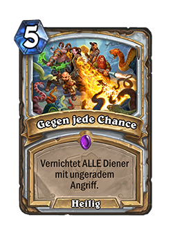 Against All Odds is a 5 mana epic priest holy spell that reads Destroy ALL odd-Attack minions.