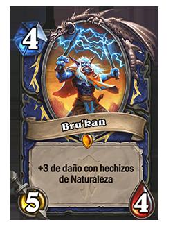 Bru'kan tiene 5/4, coste 4 y +3 de daño con hechizos de Naturaleza.