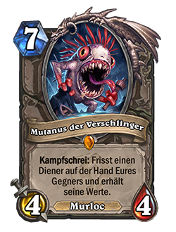 Mutanus the Devourer is a 7 mana neutral murloc legendary minion with 4 attack and 4 health and card text that reads Battlecry eat a minion in your opponent's hand. Gain its stats.