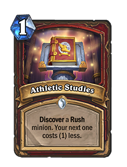 Athletic Studies is a 1 mana warrior spell that discovers a rush minion. Your next one costs (1) less.