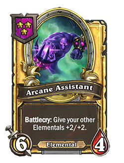ArcaneAssistant golden pictured is a 6 attack 4 health minion with a battlecry that reads give your other elementals +2 attack and +2 Health