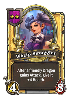 Golden Whelp Smuggler has double attack and health with a card text that reads After a friendly Dragon gains Attack, give it +4 Health.