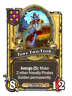Golden Tony Two-Tusk has double stats with a card text that reads Avenge (5) Make 2 other friendly Pirates Golden permanently.