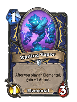 Wailing Vapor is a 1 cost 1 attack 3 health common Shaman elemental minion that reads After you play an elemental, gain +1 attack.