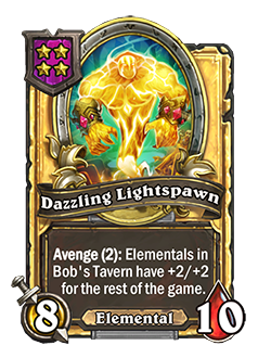 Golden Dazzling Lightspawn has double stats with a card text that reads Avenge (2): Elementals in Bob's Tavern have +2/+2 for the rest of the game.