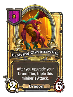 Golden Evolving Chromawing has double stats with a card text that reads After you upgrade your Tavern Tier, triple this minion's Attack.