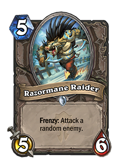 Razormane Raider is a 5 mana 5/5 that when Frenzy activates, will attack a random enemy.
