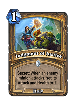 Judgment of Justice is a 1 mana common Holy Paladin spell that reads Secret: When an enemy minion attacks, set its Attack and Health to 1.