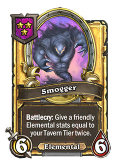 Golden Smogger has double stats with a battlecry that reads give a friendly Elemental stats equal to your Tavern Tier twice.
