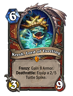Kresh Lord of Turtling is a 6 cost, 3 attack, 9 health Warrior Legendary minion with card text that reads Frenzy Gain 8 armor. Deathrattle: Equip a 2/5 Turtle Spike.