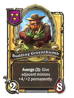 Golden Budding Greenthumb had double stats with a card text that reads Avenge (3): Give adjacent minions +4/+2 permanently.