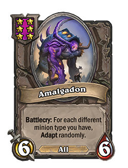 Amalgadon is a 6 attack 6 health minion with the ALL tag, Battlecry: For each different minion type you have , Adapt randomly.