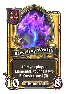 Golden Recycling Wraith has double stats with a card text that reads After you play an Elemental, your next two Refreshes cost (0).