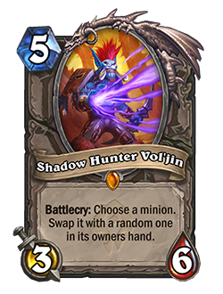Shadow Hunter Voljin is a 6 mana 3 attack 6 health neautral legendary minion with a Battlecry that reads choose a minion swap it with a random one in its owners hand.