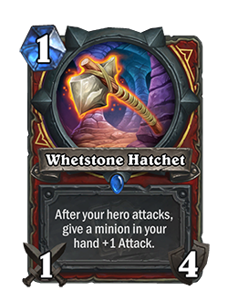 Whetstone Hatchet is a 1 mana rare Warrior weapon with 1 attack, 4 durability that reads After your hero attacks, give a minion in your hand +1 attack.
