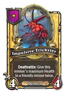 Golden Impulsive Trickster has double health and attack with a card text that reads Deathrattle: Give this minion's maximum Health to a friendly minion twice.