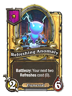 RefreshingAnomaly golden pictured has 2 attack and 6 health battlecry your next two refreshes cost 0