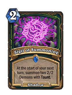 Sigil of Summoning is a 2 mana Demon Hunter rare Shadow Spell that reads at the start of your next turn, summon two 2/2 Demons with taunt.