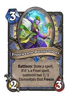 Frostweave Dungeoneer is a 3 mana 2 attack 3 health mage minion with a battlecry that reads draw a spell. If it's a frost spell, summon two 1/1 Elementals that Freeze.