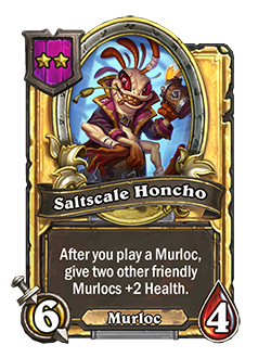 Golden Saltscale Honcho has double health and attack with a card text that reads After you play a Murloc, give two other friendly Murlocs +2 Health.