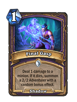 Final Gasp is a 1 mana common warlock shadow spell that reads deal 1 damage to a minion. If it dies, summon a 2/2 Adventurer with a random bonus effect.