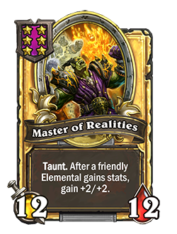 Golden Master of Realities has double stats with a card text that reads Taunt. After a friendly Elemental gains stats, gain +2/+2.