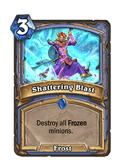Shattering Blast is a 3 mana rare Mage Frost spell that reads Destroy all Frozen minions.