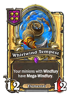 WhirlwindTempest golden pictured is a 12 attack and 12 health minion that reads your minions with windfury have mega-windfury