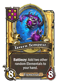 TavernTempest golden pictured is a 8 attack 8 health minion with a battlecry that reads add two other random elementals to your hand