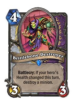 brittlebone destroyer is a 4 mana priest warlock minion with 3 attack 3 health battlecry if your hero's health changed this turn destroy a minion.